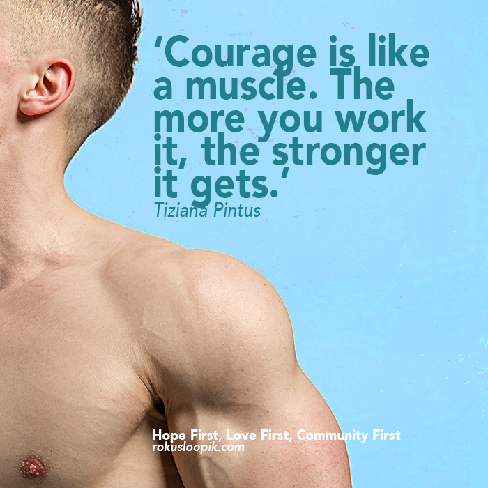 RQ 93: Courage is like a muscle